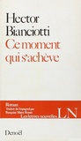 Hector Bianciotti - Ce moment qui s'achève.