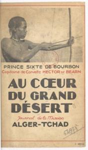 Hector de Béarn et Sixte de Bourbon - Au cœur du grand désert - Explorations sahariennes : journal de la mission Alger-Tchad.