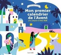 Hector Dexet et Sophie Pelloux-prayer - Mon premier calendrier de l'Avent pour préparer et fêter Noël.