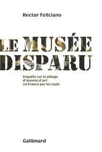 Hector Feliciano - Le musée disparu - Enquête sur le pillage d'oeuvres d'art en France par les nazis.