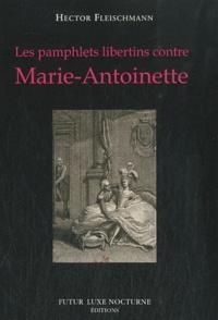 Hector Fleischmann - Les pamphlets libertins contre Marie-Antoinette.
