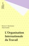 Hector-G Bartolomei de la Cruz et Alain Euzéby - L'Organisation Internationale du Travail.