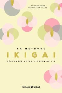 Héctor García et Francesc Miralles - La méthode Ikigai - Découvrez votre mission de vie.