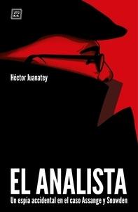 Héctor Juanatey - EL ANALISTA - Un espía accidental en el caso Assange y Snowden.