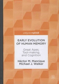 Héctor-M Manrique et Michael-J Walker - Early Evolution of Human Memory - Great Apes, Tool-making, and Cognition.