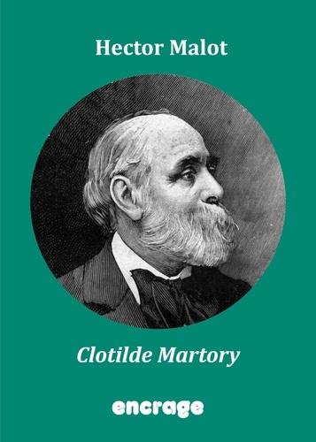 Hector Malot - Encrage Romans  : Clotilde Martory - Roman social.
