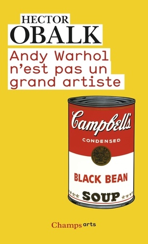 Hector Obalk - Andy Warhol n'est pas un grand artiste.