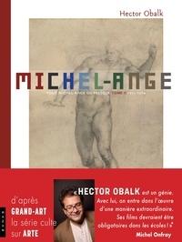 Hector Obalk - Michel-Ange Tome 2 : Depuis la chapelle Sixtine - De 1512 à 1564.