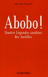 Hector Poullet - Abobo ! - Quatre légendes antillaises inédites.