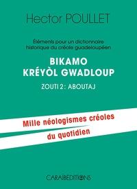 Hector Poullet - Eléments pour un dictionnaire historique du créole guadeloupéen - Bikamo kréyol Gwadloup Zouti 2, Aboutaj.