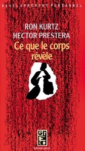 Hector Prestera et Ron Kurtz - Ce que le corps révèle.