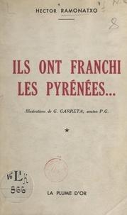 Hector Ramonatxo et Henri Duclos - Ils ont franchi les Pyrénées....