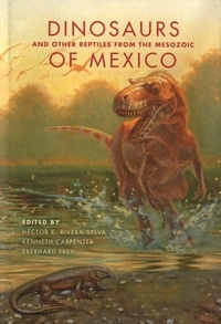 Héctor Rivera-Sylva et Kenneth Carpenter - Dinosaurs and Other Reptiles from the Mesozoic of Mexico.