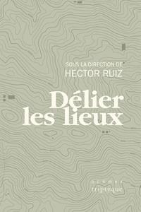 Hector Ruiz et Félix Durand - Délier les lieux.