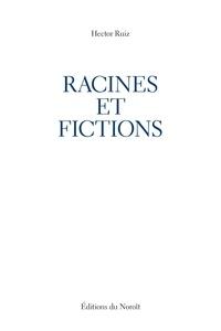 Hector Ruiz - Racines et fictions.
