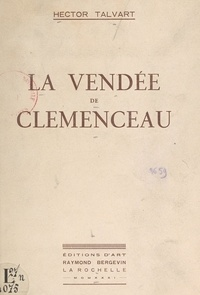 Hector Talvart - La Vendée de Clemenceau.