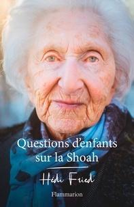 Téléchargement gratuit du livre de texte pdf Questions d'enfants sur la Shoah par Hédi Fried 9782081492257