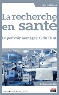Hédi Guelmami - La recherche en santé - Le pouvoir managérial du DBA.