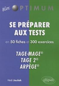 Hédi Joulak - Se préparer aux tests en 50 fiches et 300 exercices - Tage-Mage, Tage 2, Arpège.