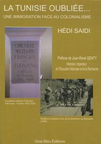Hédi Saïdi - La Tunisie oubliée... - Une immigration face au colonialisme.
