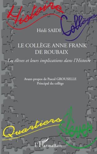 Hédi Saïdi - Le collège Anne Frank de Roubaix - Les élèves et leurs implications dans l'Histoire.