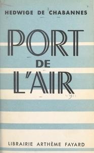 Hedwige de Chabannes et Abel Bonnard - Port de l'air.
