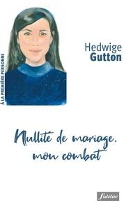 Hedwige Gutton - Nullité de mariage, mon combat.