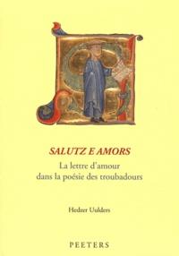 Hedzer Uulders - Salutz e amors - La lettre d'amour dans la poésie des troubadours.