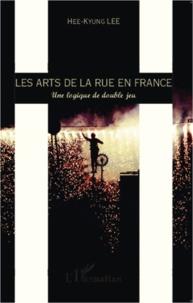 Les arts de la rue en France- Une logique de double jeu - Hee-Kyung Lee |