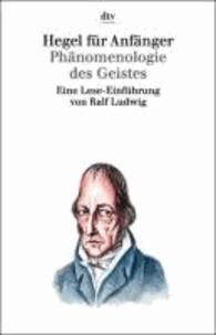 Hegel für Anfänger - Phänomenologie des Geistes. Eine Lese-Einführung.