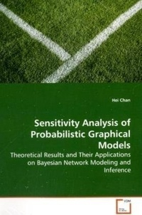 Hei Chan - Sensitivity Analysis of Probabilistic Graphical Models.