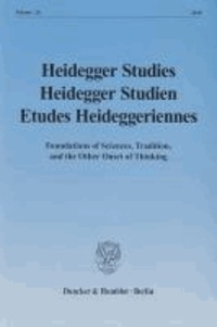 Heidegger Studies / Heidegger Studien / Etudes Heideggeriennes - Vol. 26 (2010). Foundations of Sciences, Tradition, and the Other Onset of Thinking.