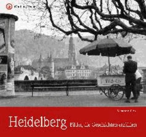 Heidelberg - Bilder, die Geschichten erzählen.