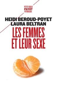Heidi Beroud-Poyet et Laura Beltran - Les femmes et leur sexe - Ne plus avoir mal, renouer avec son désir, se sentir libre.