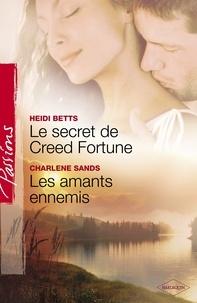 Heidi Betts et Charlene Sands - Le secret de Creed Fortune - Les amants ennemis (Harlequin Passions).