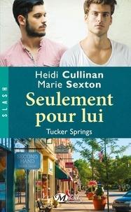 Heidi Cullinan et Marie Sexton - Seulement pour lui - Tucker Springs.