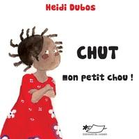 Heidi Dubos - Chut, mon petit chou !.