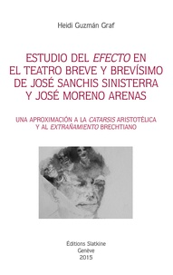 """Heidi Guzman Graf - Estudio del """"efecto"""" en el teatro breve y brevisimo de José Sanchis Sinisterra y José Moreno Arenas - Una aproximacion a la """"catarsis"""" aristotélica y al """"extrañamiento"""" brechtiano."""