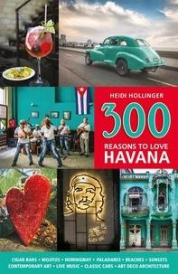 Heidi Hollinger - 300 Reasons to Love Havana.