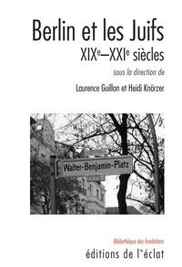 Heidi Knörzer et Laurence Guillon - Berlin et les Juifs - XIXe-XXIe siècles.