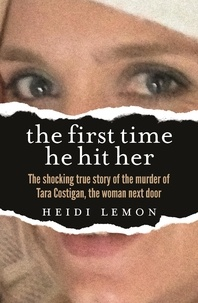 Heidi Lemon - The First Time He Hit Her - The shocking true story of the murder of Tara Costigan, the woman next door.