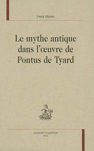 Heidi Marek - Le mythe antique dans l'oeuvre de Pontus de Tyard.