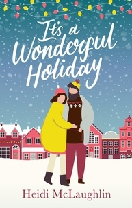 Heidi Mclaughlin - It's a Wonderful Holiday - have a perfect holiday with this feel good Christmas read.