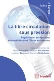 Heidi Mercenier et Eadaoin Ni Chaoimh - La libre circulation sous pression - Régulation et dérégulation des mobilités dans l'Union européenne.