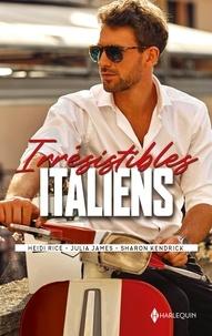 Heidi Rice et Julia James - Irrésistibles Italiens - Un homme d'affaires à séduire - Trahie par son amant - Sous les ordres d'un milliardaire.