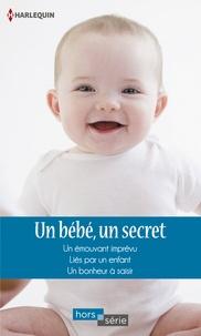 Heidi Rice et Caroline Anderson - Un bébé, un secret - Un émouvant imprévu - Liés par un enfant - Un bonheur à saisir.