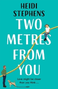 Heidi Stephens - Two Metres From You - Escape with this hilarious, feel-good and utterly irresistible romantic comedy!.