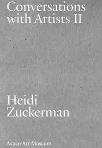 Heidi Zuckerman - Conversations with Artists - Volume 2.