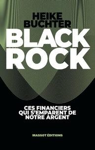 Heike Buchter - Black rock - Ces financiers qui s'emparent de notre argent.