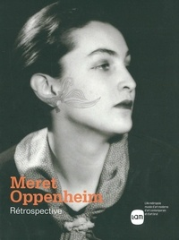 Heike Eipeldauer et Ingried Brugger - Meret Oppenheim - Rétrospective.